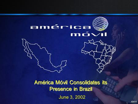 AM-0 June 3, 2002 América Móvil Consolidates its Presence in Brazil.