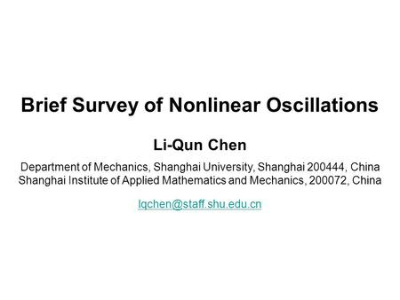 Brief Survey of Nonlinear Oscillations Li-Qun Chen Department of Mechanics, Shanghai University, Shanghai 200444, China Shanghai Institute of Applied.