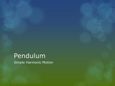 Pendulum Simple Harmonic Motion. Pendulum  A simple pendulum is one which can be considered to be a point mass suspended from a string or rod of negligible.