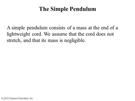 The Simple Pendulum A simple pendulum consists of a mass at the end of a lightweight cord. We assume that the cord does not stretch, and that its mass.