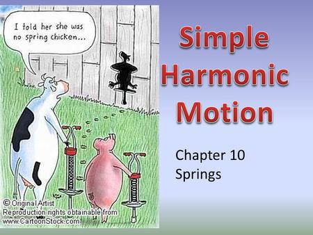 Chapter 10 Springs A TRAMPOLINE exerts a restoring force on the jumper that is directly proportional to the average force required to displace the mat.