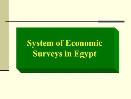 System of Economic Surveys in Egypt. Agenda Introduction Survey design stages What types of surveys are needed Challenges in surveying the informal sector.
