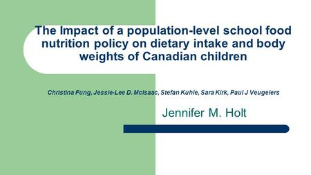 The Impact of a population-level school food nutrition policy on dietary intake and body weights of Canadian children Christina Fung, Jessie-Lee D. Mclsaac,