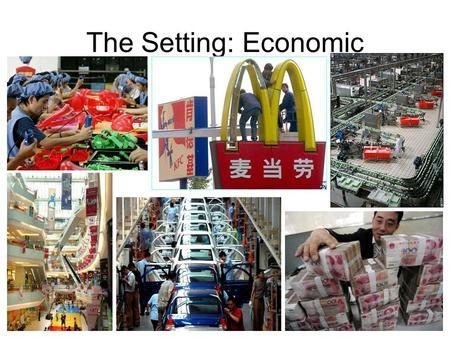 The Setting: Economic. Mythbusters Trivia China's currency is the…? a) Yen b) Renminbi c) Yuan d) Both b and c.