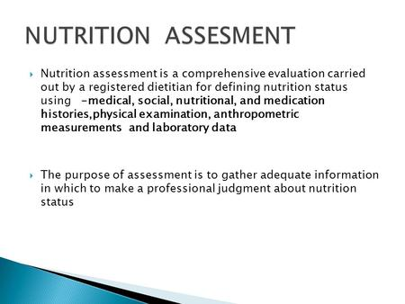 Nutrition assessment is a comprehensive evaluation carried out by a registered dietitian for defining nutrition status using -medical, social, nutritional,