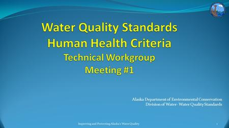 Alaska Department of Environmental Conservation Division of <strong>Water</strong>- <strong>Water</strong> <strong>Quality</strong> <strong>Standards</strong> Improving and Protecting Alaskas <strong>Water</strong> Quality1.