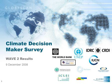 1 Climate Decision Maker Survey WAVE 2 Results 9 December 2008.