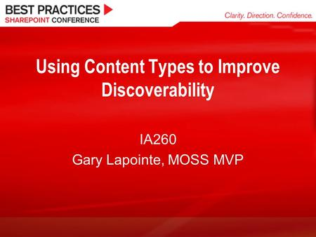 Using Content Types to Improve Discoverability IA260 Gary Lapointe, MOSS MVP.