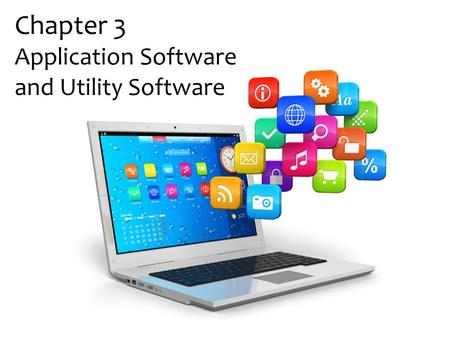Chapter 3 Application Software and Utility Software.