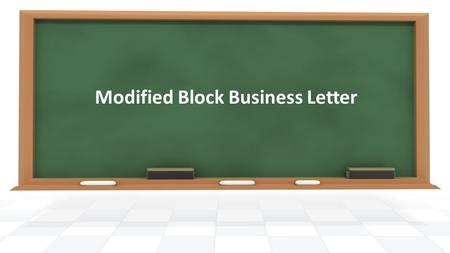 Modified Block Business Letter. Modified Block Modified Block : Date and Signature block are left aligned in the center of the page: Standard letter Modified.