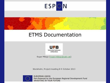 ETMS Documentation Roger Milego Stockholm, Project meeting 8-9 October 2013.