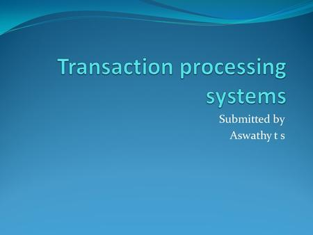 Submitted by Aswathy t s. Transactions Transactions… Basic business operations such as customer orders, purchase orders, receipts, time cards, invoices,