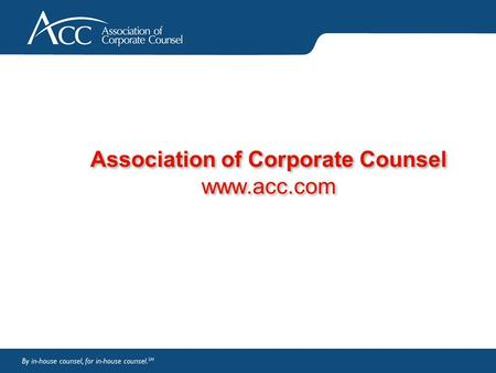 Association of Corporate Counsel www.acc.com. Page 2 Benefits of Membership Communities Chapters and committees CLO network Membership Directory Member-To-Member.