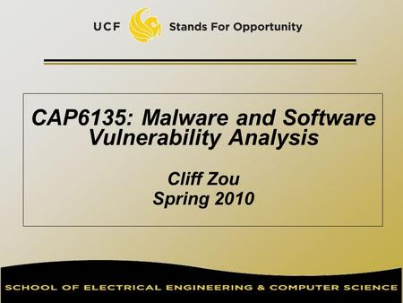 CAP6135: Malware and Software Vulnerability Analysis Cliff Zou Spring 2010.