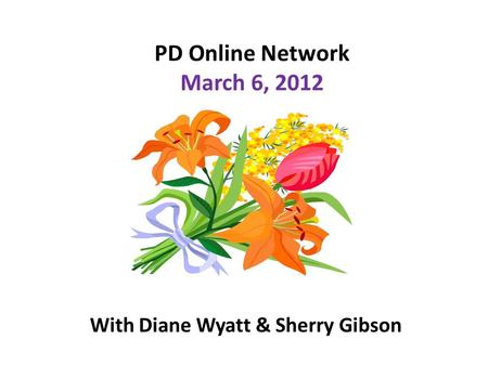 PD Online Network March 6, 2012 With Diane Wyatt & Sherry Gibson.