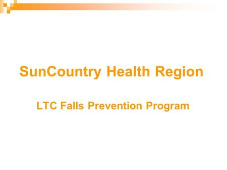 SunCountry Health Region LTC Falls Prevention Program.