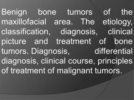 Benign bone tumors of the maxillofacial area. The etiology, classification, diagnosis, clinical picture and treatment of bone tumors. Diagnosis, differential.