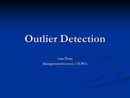 Outlier Detection Lian Duan Management Sciences, UIOWA.