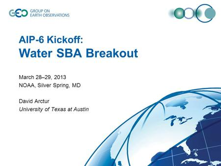 AIP-6 Kickoff: Water SBA Breakout March 28–29, 2013 NOAA, Silver Spring, MD David Arctur University of Texas at Austin.