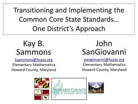 Transitioning and Implementing the Common Core State Standards… One District's Approach Kay B. Sammons Elementary Mathematics Howard.