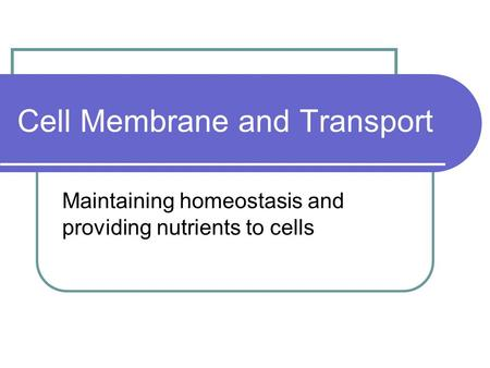Cell Membrane and Transport Maintaining homeostasis and providing nutrients to cells.