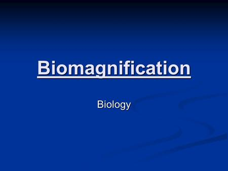 Biomagnification Biology. When we try to pick out anything by itself, we find it hitched to everything else in the universe. John Muir When we try to.