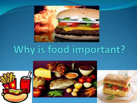 Why is food important?.