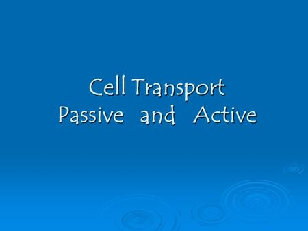 "Cell Transport Passive and Active.  Plasma Membrane = ""selectively permeable""  (lets certain things in & keeps others out)  Plasma membrane is used."
