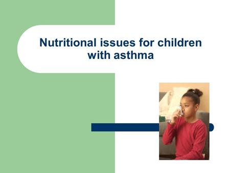 Nutritional issues for children with asthma. High Incidence Rate Among: Males Low socioeconomic status African Americans Family history of asthma or allergies.