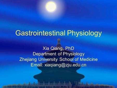 Gastrointestinal Physiology Xia Qiang, PhD Department of Physiology Zhejiang University School of Medicine