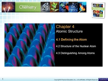 4.1 Defining the Atom > 1 Copyright © Pearson Education, Inc., or its affiliates. All Rights Reserved. Chapter 4 Atomic Structure 4.1 Defining the Atom.