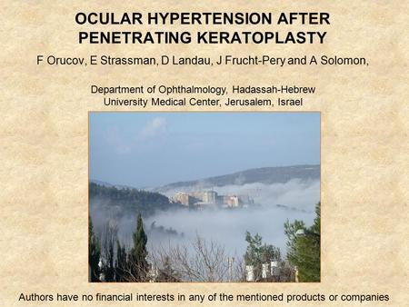OCULAR HYPERTENSION AFTER PENETRATING KERATOPLASTY F Orucov, E Strassman, D Landau, J Frucht-Pery and A Solomon, Department of Ophthalmology, Hadassah-Hebrew.