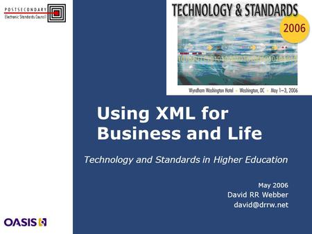 Using XML for Business and Life May 2006 David RR Webber Technology and Standards in Higher Education.