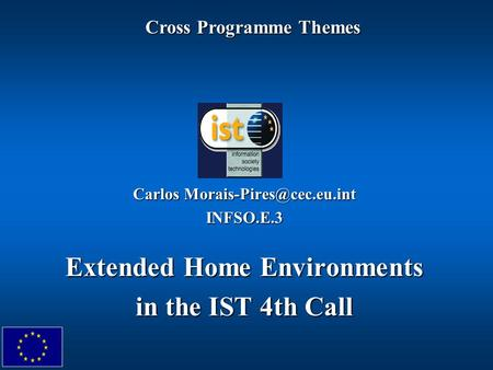 Carlos INFSO.E.3 Extended Home Environments in the IST 4th Call Cross Programme Themes.