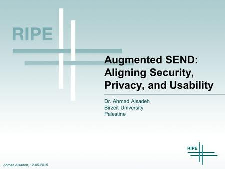 Ahmad Alsadeh, 12-05-2015 Augmented SEND: Aligning Security, Privacy, and Usability Dr. Ahmad Alsadeh Birzeit University Palestine.