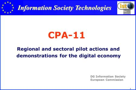 1 CPA-11 Regional and sectoral pilot actions and demonstrations for the digital economy DG Information Society European Commission Information Society.