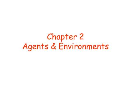 Chapter 2 Agents & Environments. © D. Weld, D. Fox 2 Outline Agents and environments Rationality PEAS specification Environment types Agent types.