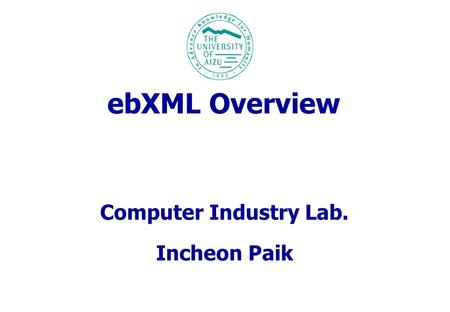 EbXML Overview Computer Industry Lab. Incheon Paik.