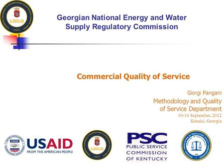 Commercial Quality of Service Giorgi Pangani Methodology and Quality of Service Department 10-14 September, 2012 Kutaisi, Georgia Georgian National Energy.