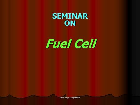 SEMINAR ON Fuel Cell www.engineersportal.in. What is a fuel cell? A fuel cell is a device that generates electricity by a chemical reaction. Every fuel.