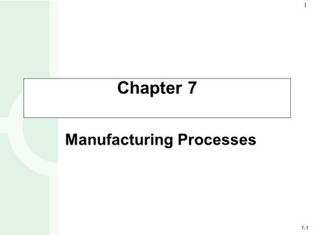 1-1 1 Chapter 7 Manufacturing Processes. 1-2 2 Process Flow Structures Job shop (ex. Copy center making a single copy of a student term paper) Batch shop.