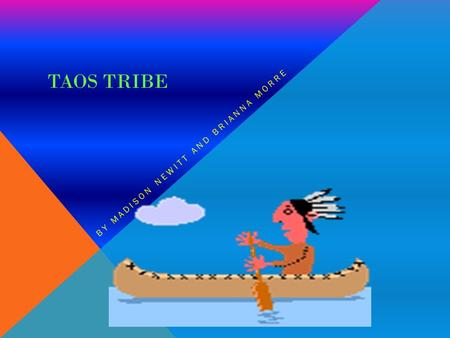 TAOS TRIBE BY MADISON NEWITT AND BRIANNA MORRE. MENS WORK Hunting animals such as deer Fishing for trout Making animal hides Leading secret religion groups.