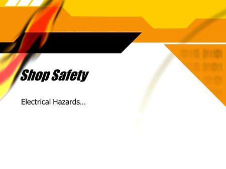Shop Safety Electrical Hazards….  Even small electric shocks are dangerous  Many hazards include electrocution, fire, or explosions  Even small electric.