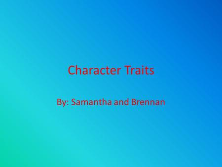 Character Traits By: Samantha and Brennan. Grit When you try hard and accomplish your goal. In the book Who Was Harriet Tubman Harriet tries really hard.
