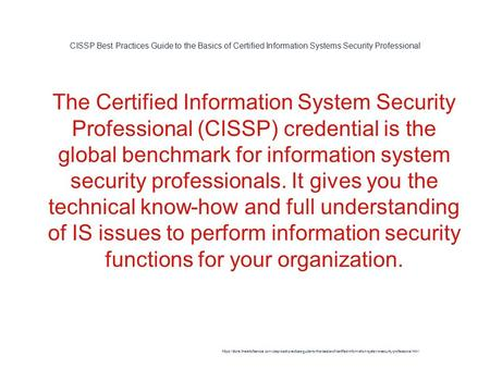 CISSP Best Practices Guide to the Basics of Certified Information Systems Security Professional 1 The Certified Information System Security Professional.