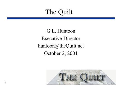 1 The Quilt G.L. Huntoon Executive Director October 2, 2001.