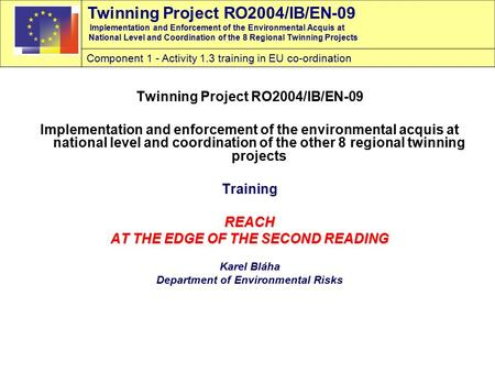 Twinning Project RO2004/IB/EN-09 Implementation and Enforcement of the Environmental Acquis at National Level and Coordination of the 8 Regional Twinning.