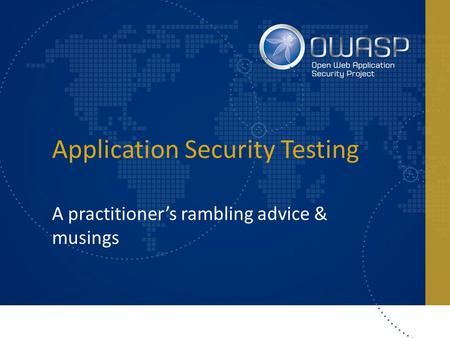Application Security Testing A practitioner's rambling advice & musings.