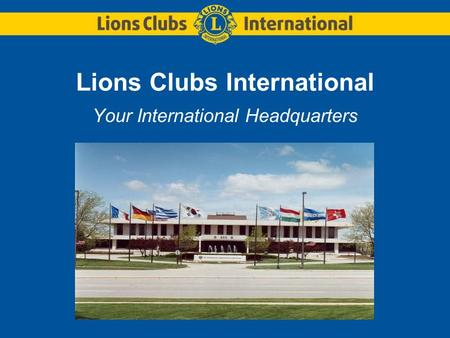 Lions Clubs International Your International Headquarters.
