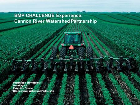 BMP CHALLENGE Experience: Cannon River Watershed Partnership Information provided by: Dave Legvold Executive Director Cannon River Watershed Partnership.